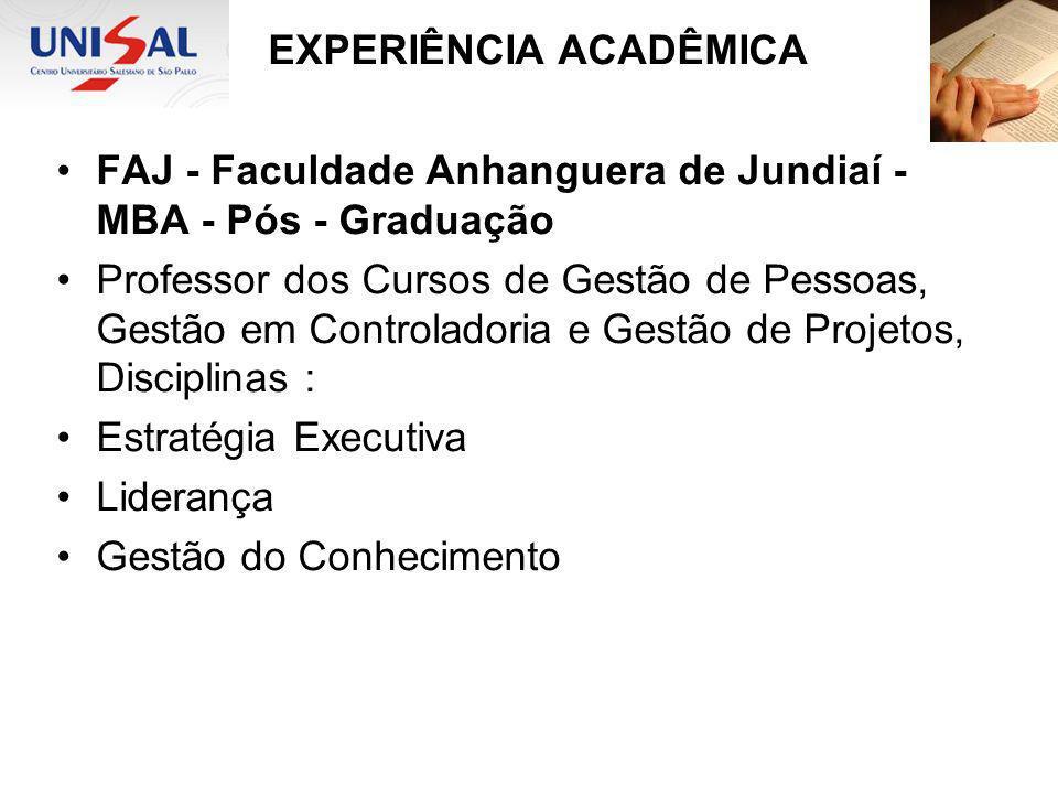 EXPERIÊNCIA ACADÊMICA FAJ - Faculdade Anhanguera de Jundiaí - MBA - Pós - Graduação Professor dos Cursos de Gestão de Pessoas, Gestão em Controladoria