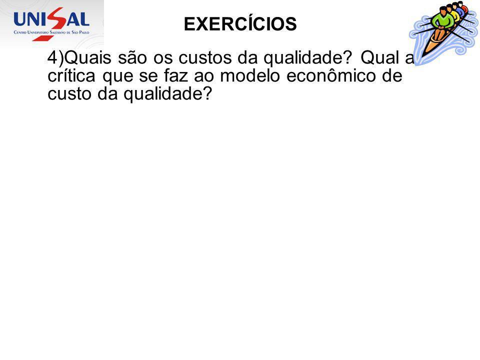 EXERCÍCIOS 4)Quais são os custos da qualidade? Qual a crítica que se faz ao modelo econômico de custo da qualidade?