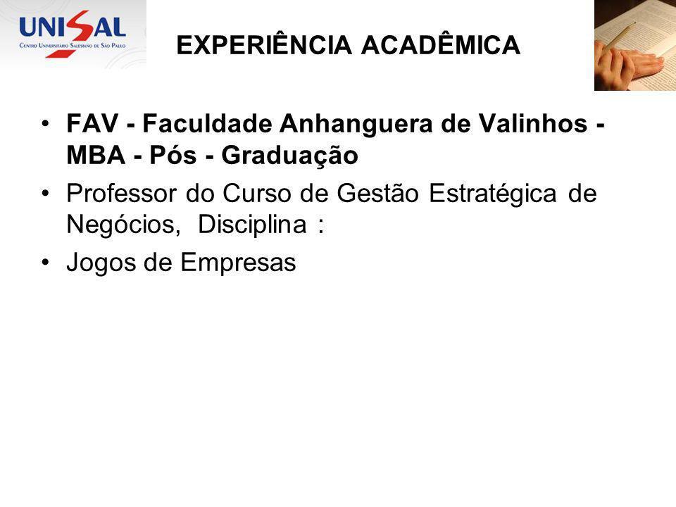 EXPERIÊNCIA ACADÊMICA FAV - Faculdade Anhanguera de Valinhos - MBA - Pós - Graduação Professor do Curso de Gestão Estratégica de Negócios, Disciplina
