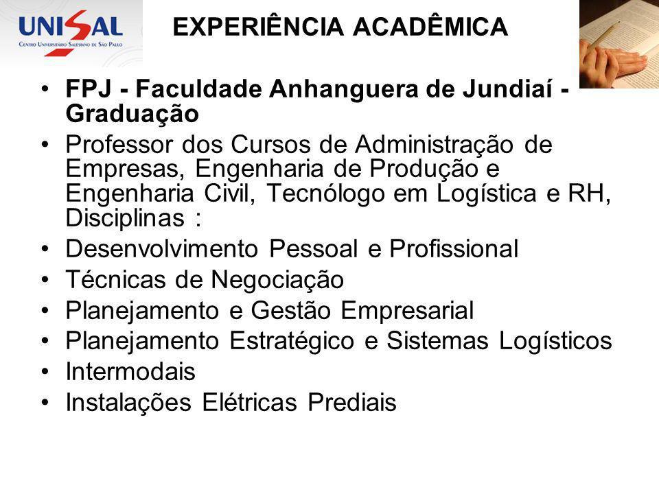 EXPERIÊNCIA ACADÊMICA FPJ - Faculdade Anhanguera de Jundiaí - Graduação Professor dos Cursos de Administração de Empresas, Engenharia de Produção e En
