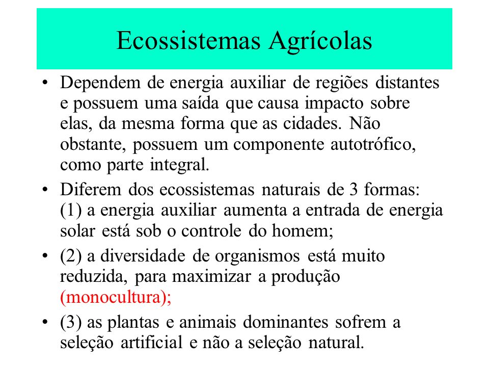 Ecossistemas Agrícolas Dependem de energia auxiliar de regiões distantes e possuem uma saída que causa impacto sobre elas, da mesma forma que as cidad