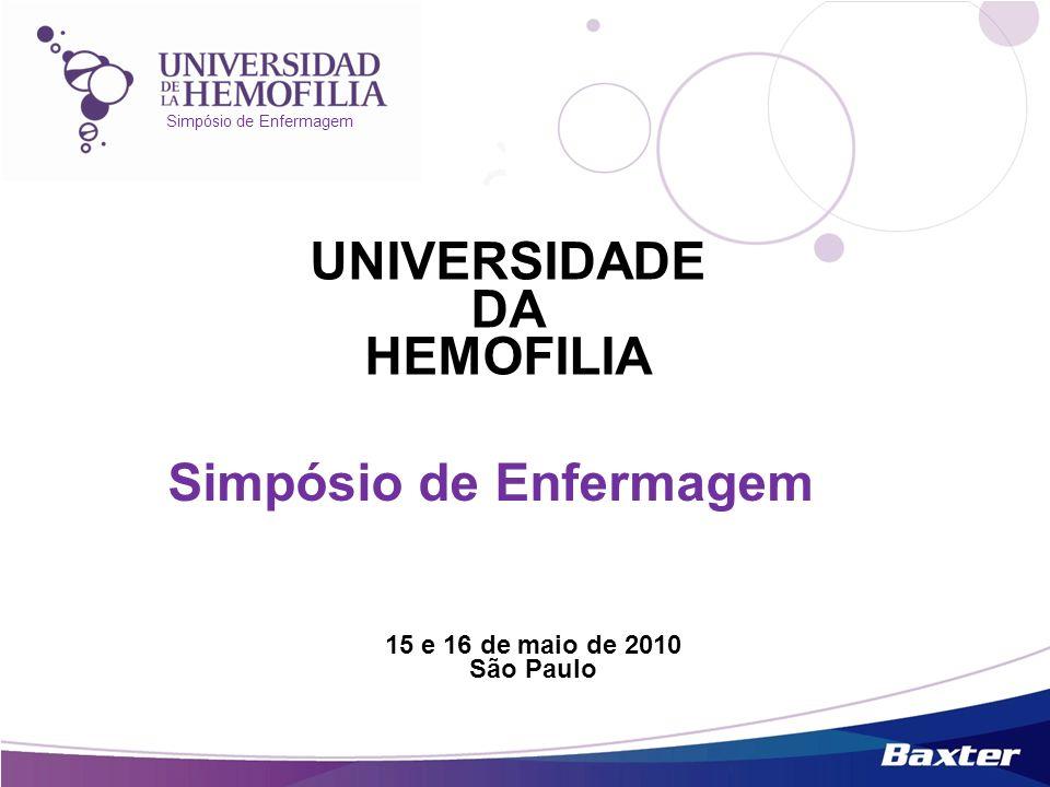 Simpósio de Enfermagem UNIVERSIDADE DA HEMOFILIA Simpósio de Enfermagem 15 e 16 de maio de 2010 São Paulo