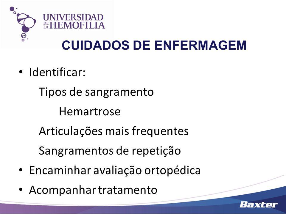 CUIDADOS DE ENFERMAGEM Identificar: Tipos de sangramento Hemartrose Articulações mais frequentes Sangramentos de repetição Encaminhar avaliação ortopé