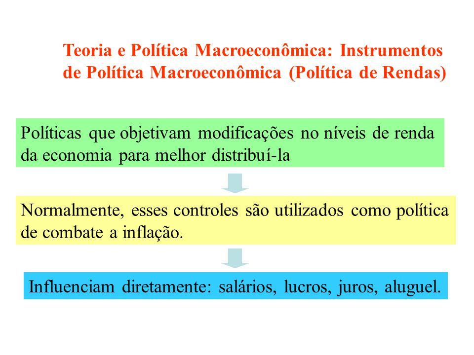 Políticas que objetivam modificações no níveis de renda da economia para melhor distribuí-la Normalmente, esses controles são utilizados como política