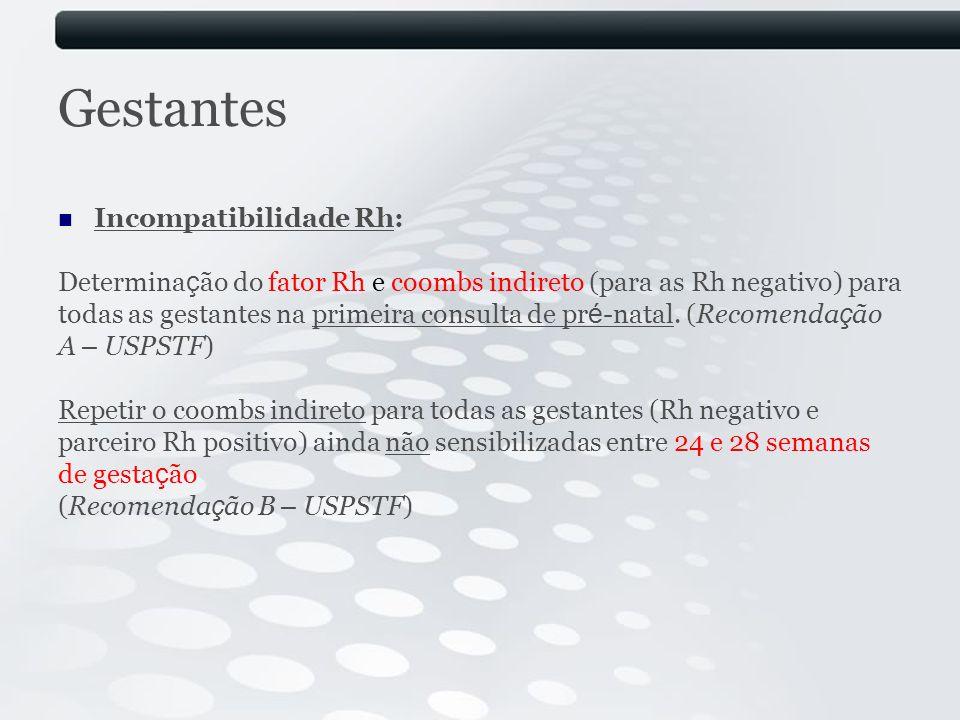 Gestantes Incompatibilidade Rh: Determina ç ão do fator Rh e coombs indireto (para as Rh negativo) para todas as gestantes na primeira consulta de pr