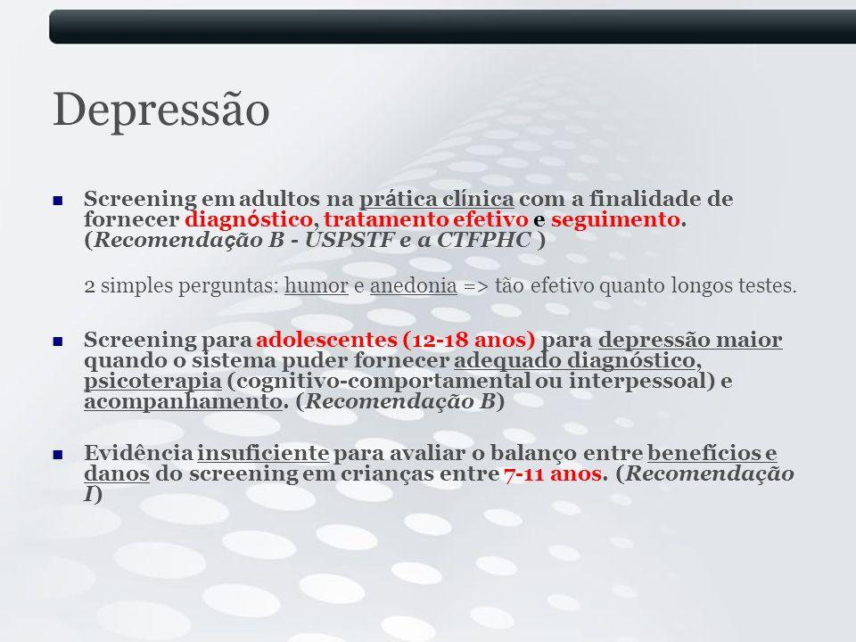Depressão Screening em adultos na pr á tica cl í nica com a finalidade de fornecer diagn ó stico, tratamento efetivo e seguimento. (Recomenda ç ão B -