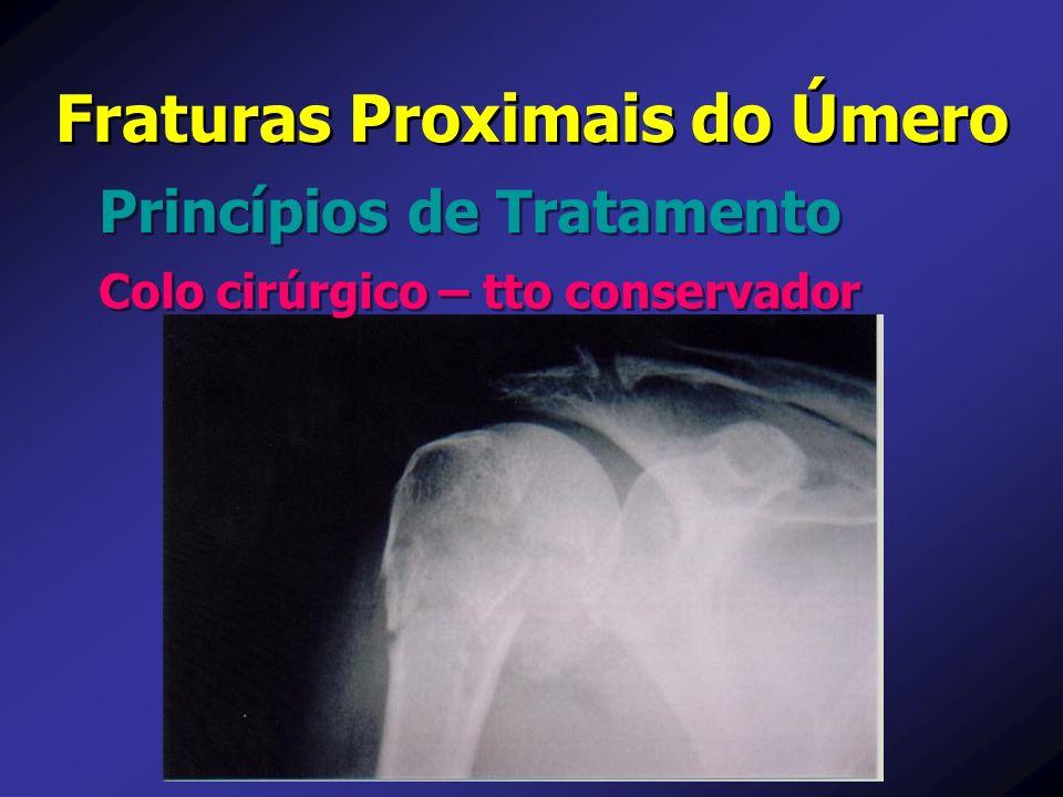 Princípios de Tratamento Fraturas Proximais do Úmero Colo cirúrgico – tto conservador