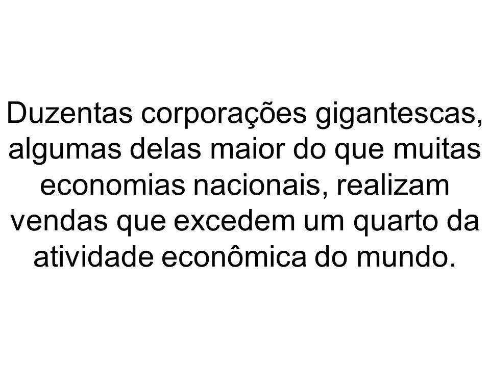 Duzentas corporações gigantescas, algumas delas maior do que muitas economias nacionais, realizam vendas que excedem um quarto da atividade econômica