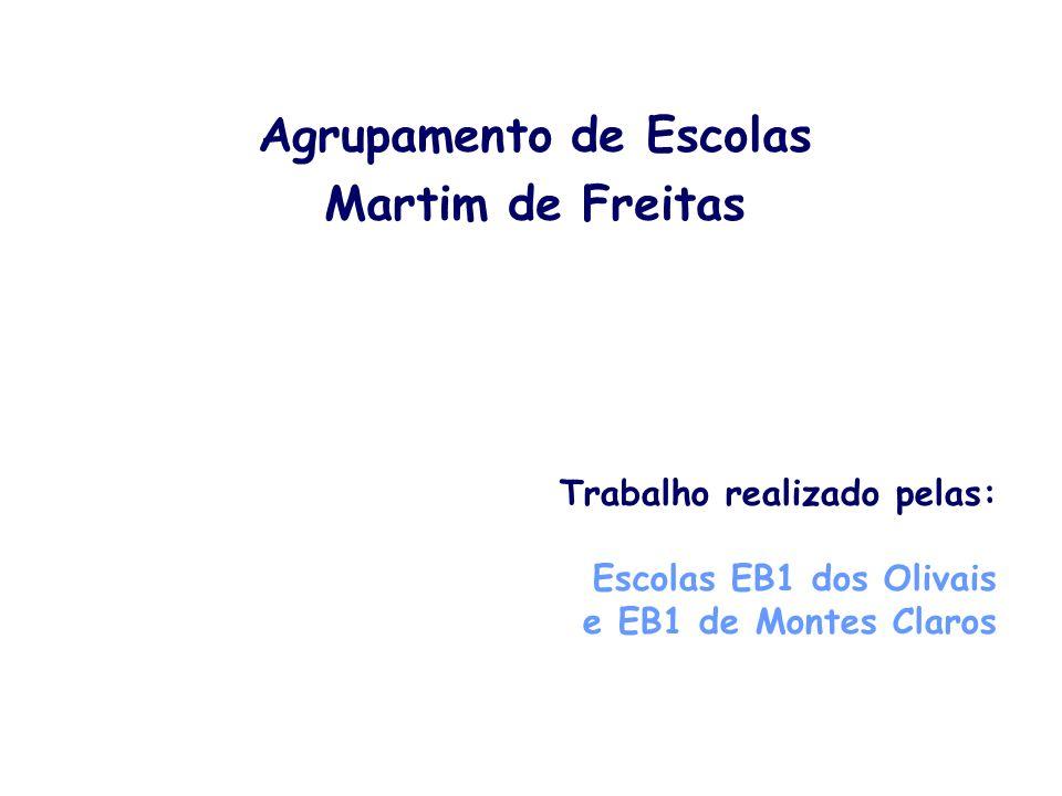 Agrupamento de Escolas Martim de Freitas Trabalho realizado pelas: Escolas EB1 dos Olivais e EB1 de Montes Claros