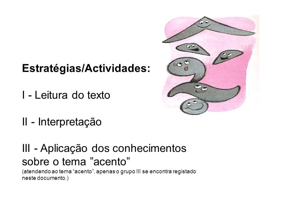 Estratégias/Actividades: I - Leitura do texto II - Interpretação III - Aplicação dos conhecimentos sobre o tema acento (atendendo ao tema acento, apen