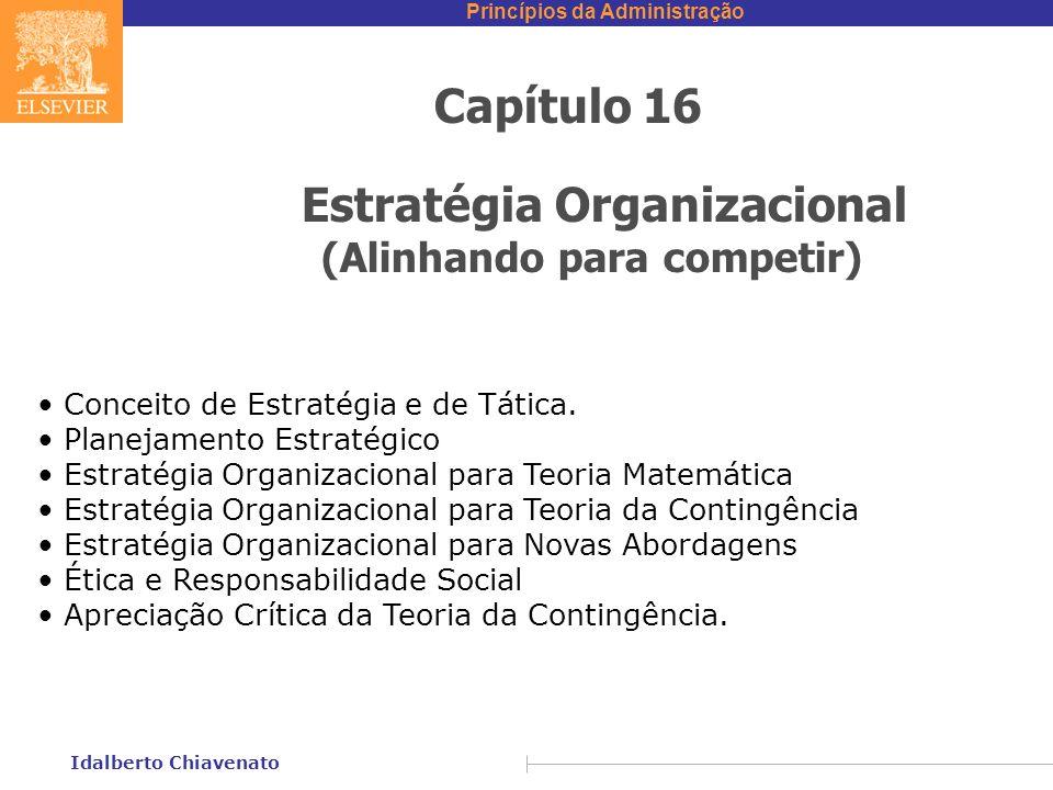 Princípios da Administração Idalberto Chiavenato Capítulo 16 Estratégia Organizacional (Alinhando para competir) Conceito de Estratégia e de Tática.
