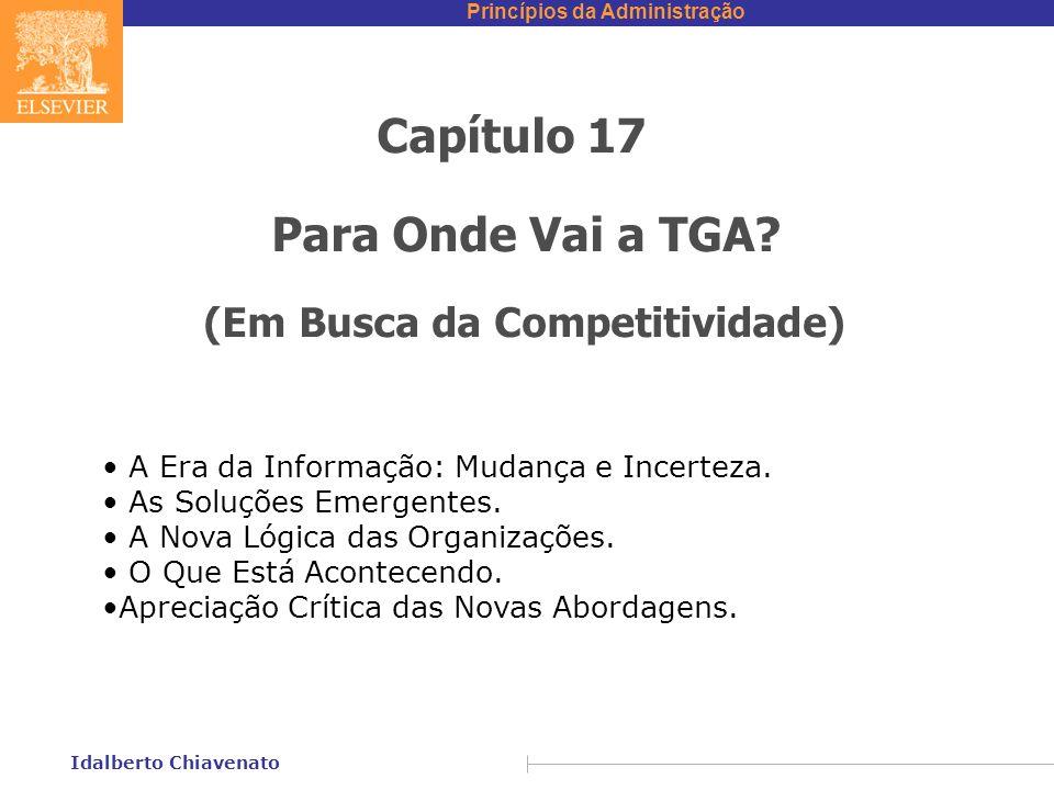 Princípios da Administração Idalberto Chiavenato Capítulo 17 Para Onde Vai a TGA? (Em Busca da Competitividade) A Era da Informação: Mudança e Incerte