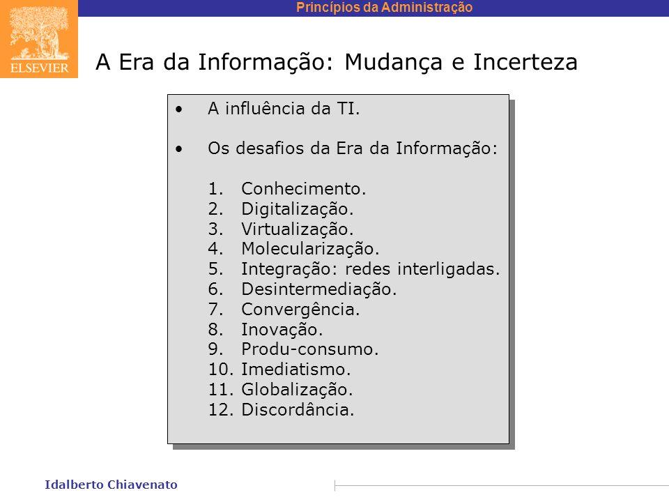 Princípios da Administração Idalberto Chiavenato A Era da Informação: Mudança e Incerteza A influência da TI. Os desafios da Era da Informação: 1.Conh
