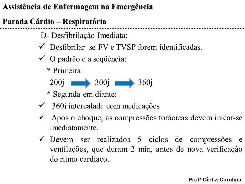 Assistência de Enfermagem na Emergência Parada Cárdio – Respiratória Profª Cíntia Carolina D- Desfibrilação Imediata: Desfibrilar se FV e TVSP forem i