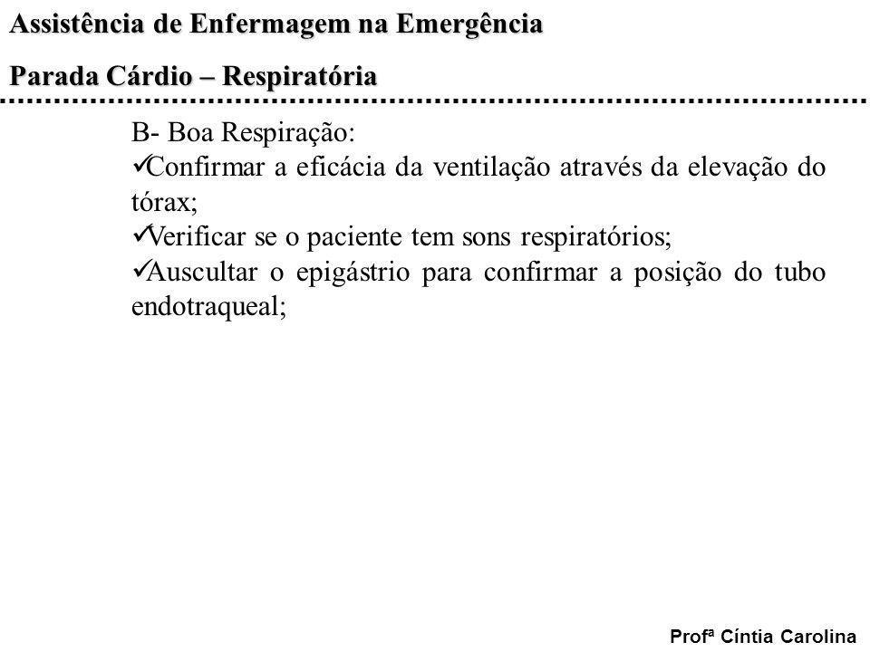 Assistência de Enfermagem na Emergência Parada Cárdio – Respiratória Profª Cíntia Carolina B- Boa Respiração: Confirmar a eficácia da ventilação atrav
