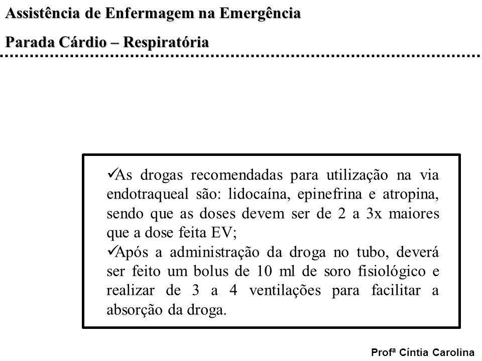 Assistência de Enfermagem na Emergência Parada Cárdio – Respiratória Profª Cíntia Carolina As drogas recomendadas para utilização na via endotraqueal