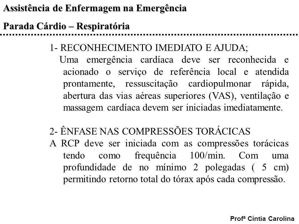 Assistência de Enfermagem na Emergência Parada Cárdio – Respiratória Profª Cíntia Carolina 1- RECONHECIMENTO IMEDIATO E AJUDA; Uma emergência cardíaca