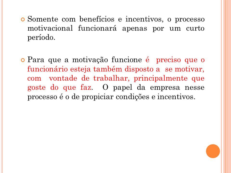 Somente com benefícios e incentivos, o processo motivacional funcionará apenas por um curto período. Para que a motivação funcione é preciso que o fun