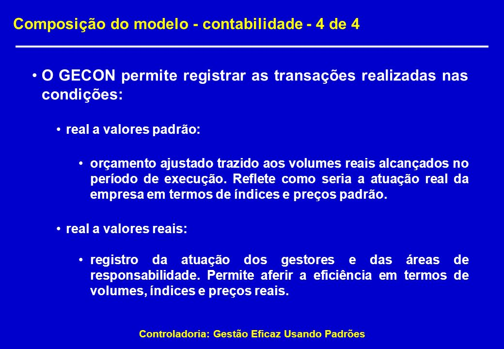 Controladoria: Gestão Eficaz Usando Padrões Composição do modelo - contabilidade - 4 de 4 O GECON permite registrar as transações realizadas nas condi
