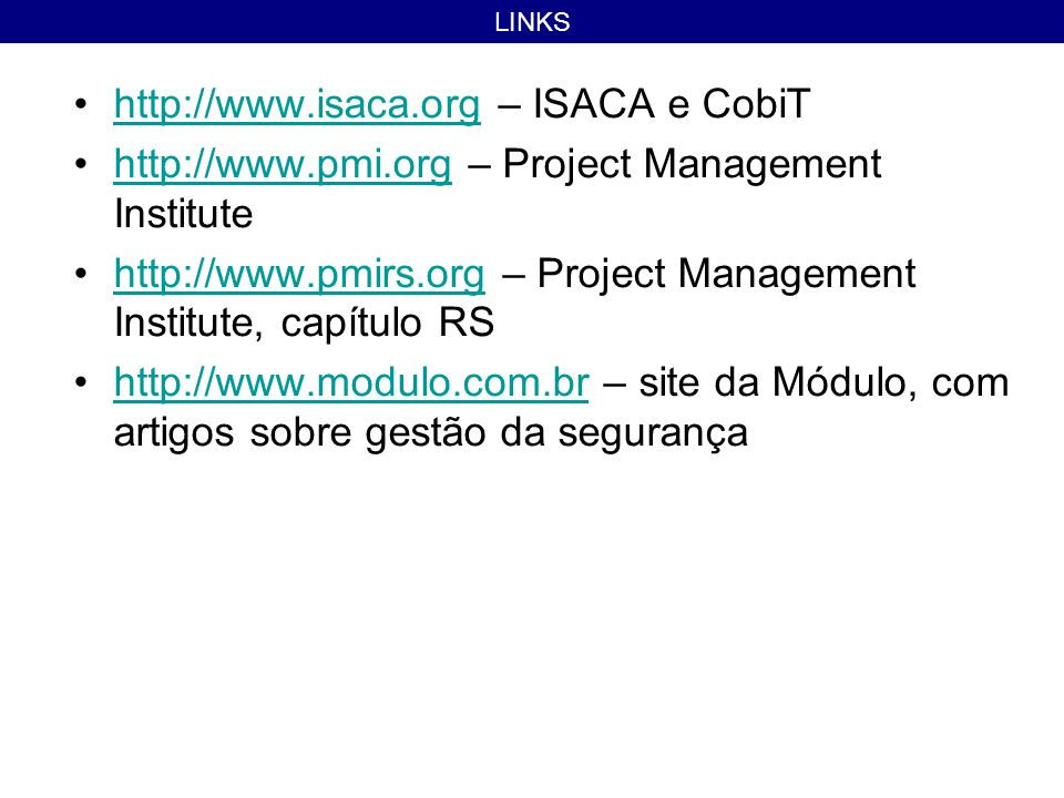 http://www.isaca.org – ISACA e CobiThttp://www.isaca.org http://www.pmi.org – Project Management Institutehttp://www.pmi.org http://www.pmirs.org – Pr