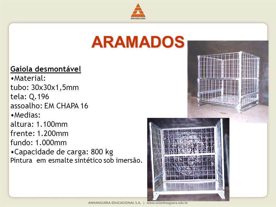 ARAMADOS Gaiola desmontável Material: tubo: 30x30x1,5mm tela: Q.196 assoalho: EM CHAPA 16 Medias: altura: 1.100mm frente: 1.200mm fundo: 1.000mm Capac