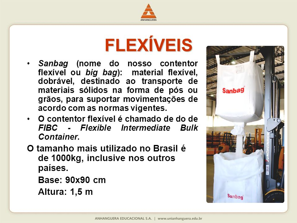 FLEXÍVEIS Sanbag (nome do nosso contentor flexível ou big bag): material flexível, dobrável, destinado ao transporte de materiais sólidos na forma de
