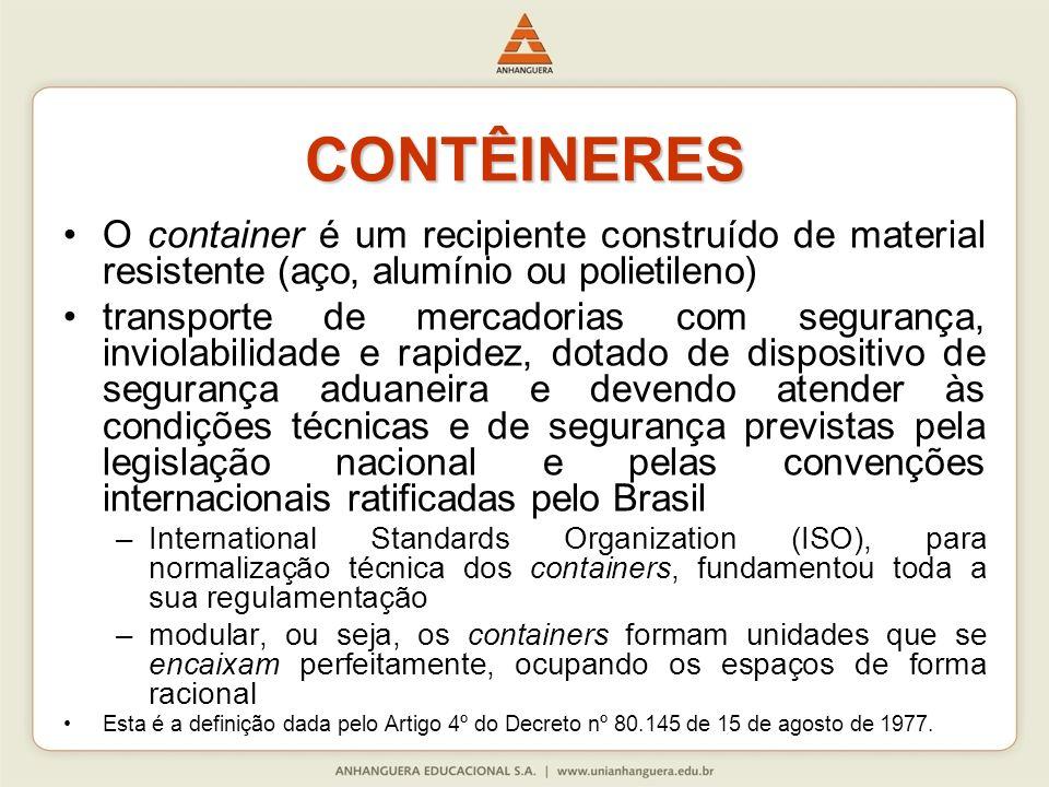 CONTÊINERES O container é um recipiente construído de material resistente (aço, alumínio ou polietileno) transporte de mercadorias com segurança, invi