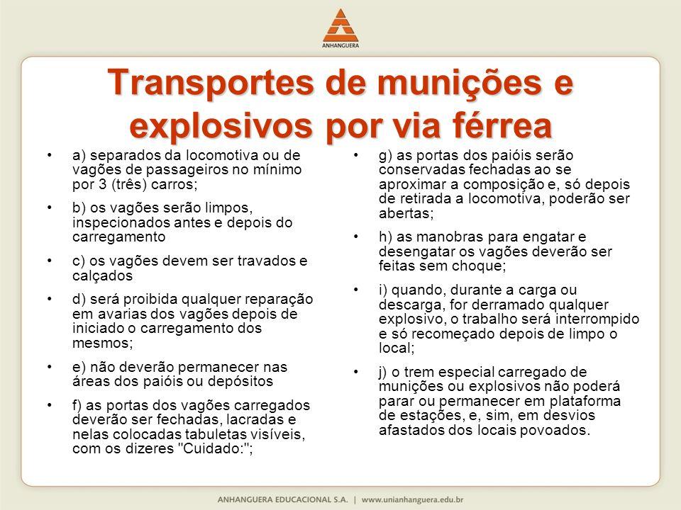 Transportes de munições e explosivos por via férrea a) separados da locomotiva ou de vagões de passageiros no mínimo por 3 (três) carros; b) os vagões