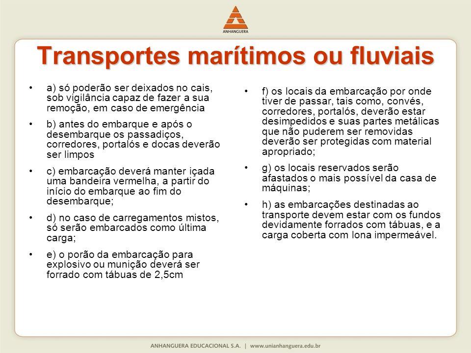 Transportes marítimos ou fluviais a) só poderão ser deixados no cais, sob vigilância capaz de fazer a sua remoção, em caso de emergência b) antes do e