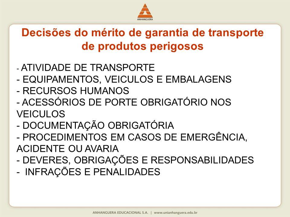 Decisões do mérito de garantia de transporte de produtos perigosos - ATIVIDADE DE TRANSPORTE - EQUIPAMENTOS, VEICULOS E EMBALAGENS - RECURSOS HUMANOS