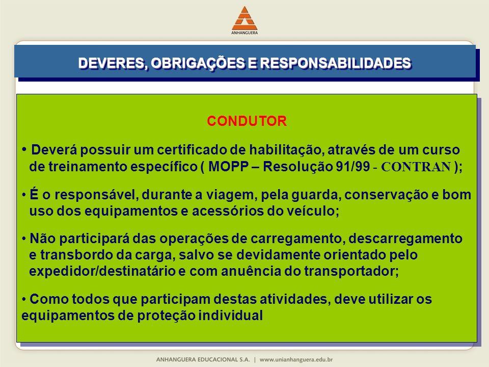CONDUTOR Deverá possuir um certificado de habilitação, através de um curso de treinamento específico ( MOPP – Resolução 91/99 - CONTRAN ); É o respons