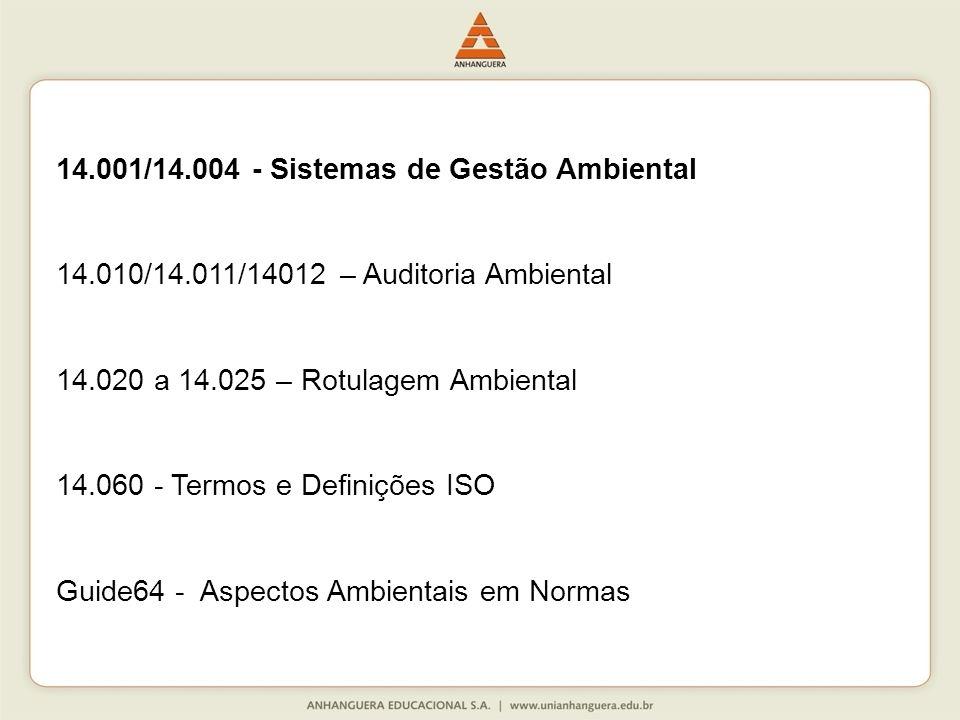 14.001/14.004 - Sistemas de Gestão Ambiental 14.010/14.011/14012 – Auditoria Ambiental 14.020 a 14.025 – Rotulagem Ambiental 14.060 - Termos e Definiç