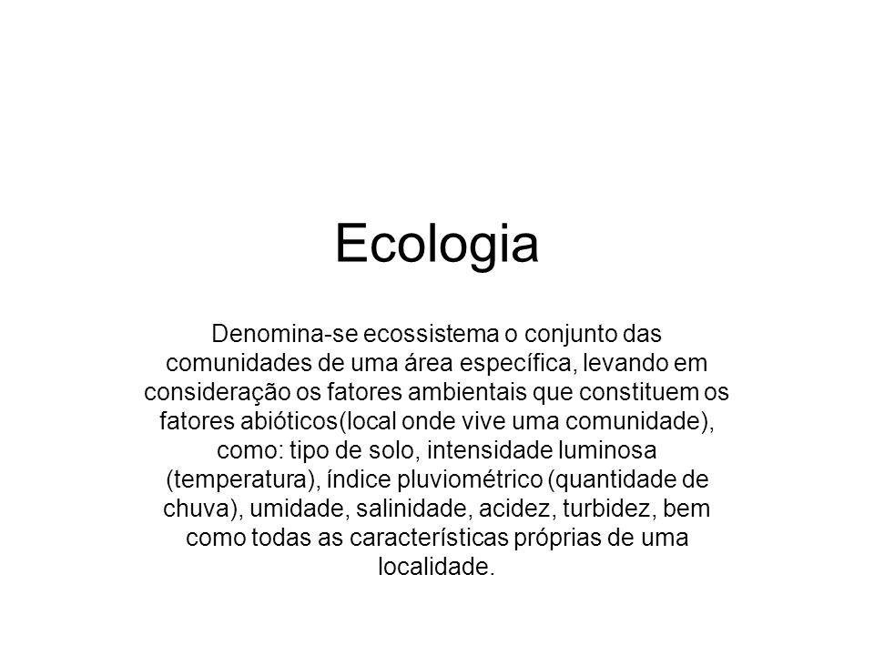 Ecologia Denomina-se ecossistema o conjunto das comunidades de uma área específica, levando em consideração os fatores ambientais que constituem os fa