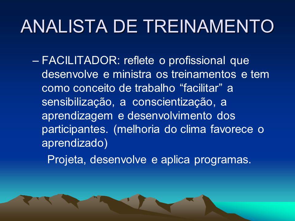 ANALISTA DE TREINAMENTO –FACILITADOR: reflete o profissional que desenvolve e ministra os treinamentos e tem como conceito de trabalho facilitar a sen