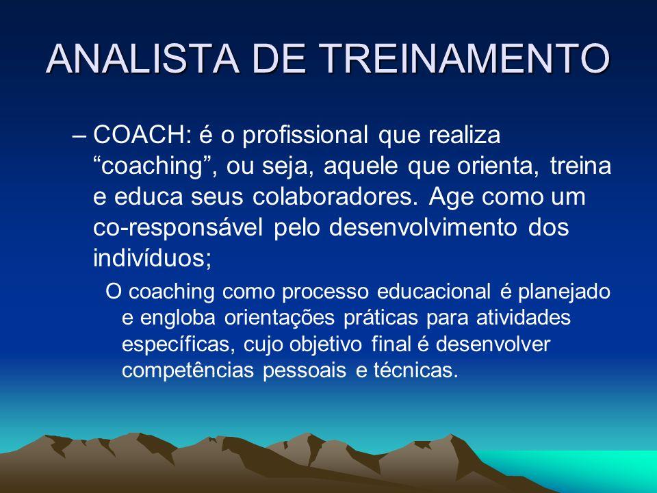 ANALISTA DE TREINAMENTO –COACH: é o profissional que realiza coaching, ou seja, aquele que orienta, treina e educa seus colaboradores. Age como um co-