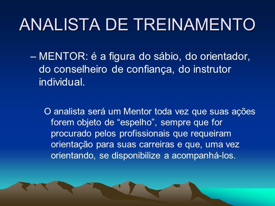 ANALISTA DE TREINAMENTO –MENTOR: é a figura do sábio, do orientador, do conselheiro de confiança, do instrutor individual. O analista será um Mentor t