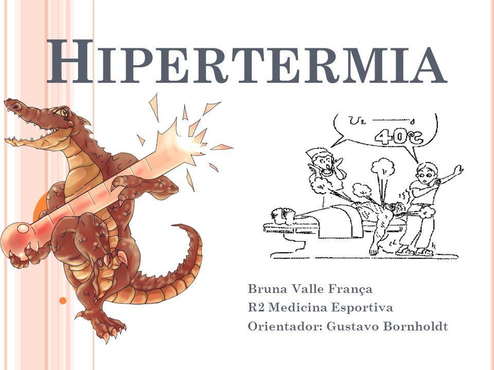 H IPERTERMIA Bruna Valle França R2 Medicina Esportiva Orientador: Gustavo Bornholdt