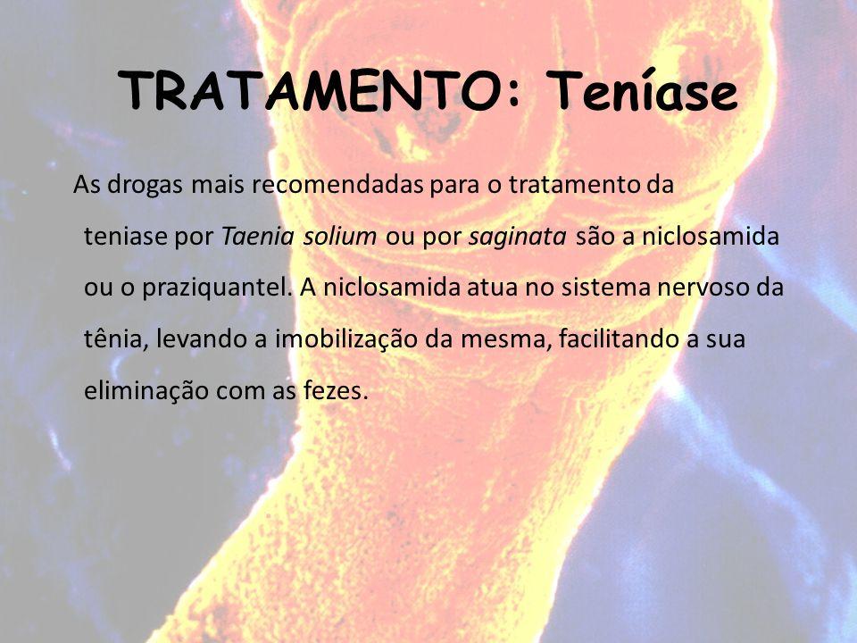 TRATAMENTO: Teníase As drogas mais recomendadas para o tratamento da teniase por Taenia solium ou por saginata são a niclosamida ou o praziquantel. A