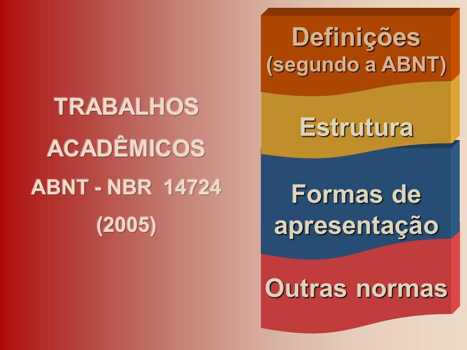 Outras normas Formas de apresentação Estrutura Definições (segundo a ABNT) (segundo a ABNT)