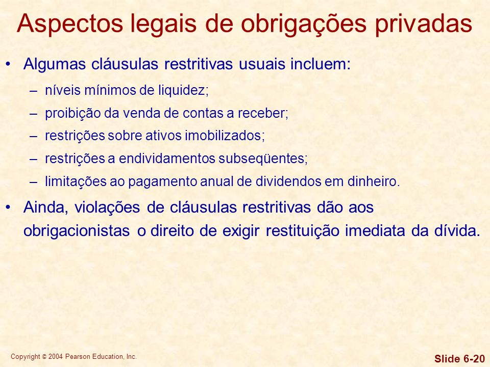 Copyright © 2004 Pearson Education, Inc. Slide 6-19 Aspectos legais de obrigações privadas A escritura de emissão é um documento legal que especifica