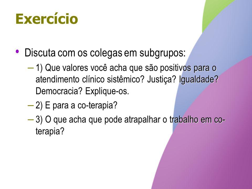 Exercício Discuta com os colegas em subgrupos: – 1) Que valores você acha que são positivos para o atendimento clínico sistêmico? Justiça? Igualdade?