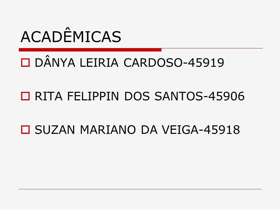 ACADÊMICAS DÂNYA LEIRIA CARDOSO-45919 RITA FELIPPIN DOS SANTOS-45906 SUZAN MARIANO DA VEIGA-45918