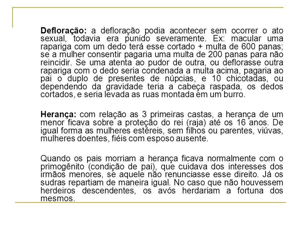 Defloração: a defloração podia acontecer sem ocorrer o ato sexual, todavia era punido severamente. Ex: macular uma rapariga com um dedo terá esse cort