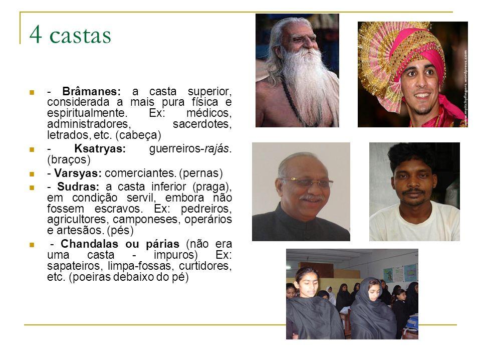 4 castas - Brâmanes: a casta superior, considerada a mais pura física e espiritualmente. Ex: médicos, administradores, sacerdotes, letrados, etc. (cab