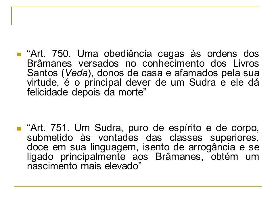 Art. 750. Uma obediência cegas às ordens dos Brâmanes versados no conhecimento dos Livros Santos (Veda), donos de casa e afamados pela sua virtude, é