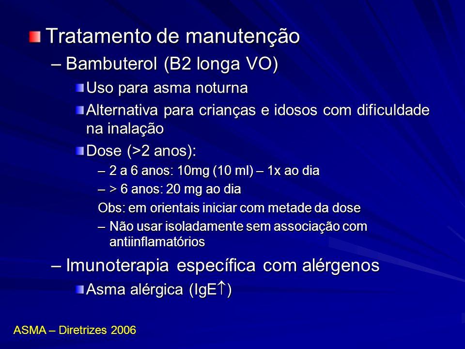 Tratamento de manutenção –Bambuterol (B2 longa VO) Uso para asma noturna Alternativa para crianças e idosos com dificuldade na inalação Dose (>2 anos)