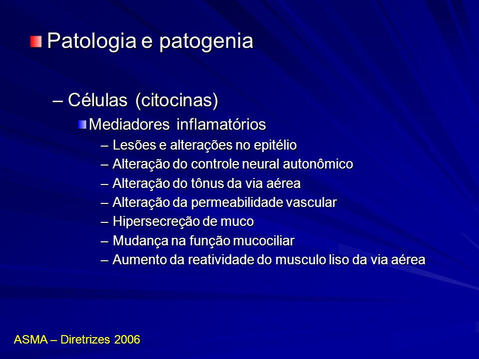 Asma no lactente –Índice clínico para diagnóstico de asma no lactente Critérios maiores –Um dos pais com asma –Diagnóstico de dermatite atópica Critérios menores –Diagnóstico médico de rinite alérgica –Sibilância não associada a resfriado –Eosinofilia maior ou igual a 4% Risco para sibilância persistente: –2 critérios maoires ou 1 maior + 2 menores ASMA – Diretrizes 2006