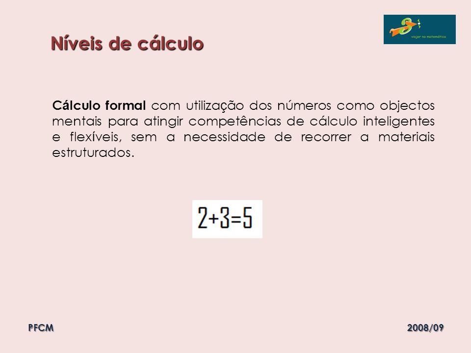 Níveis de cálculo C á lculo formal com utiliza ç ão dos números como objectos mentais para atingir competências de cálculo inteligentes e flex í veis,