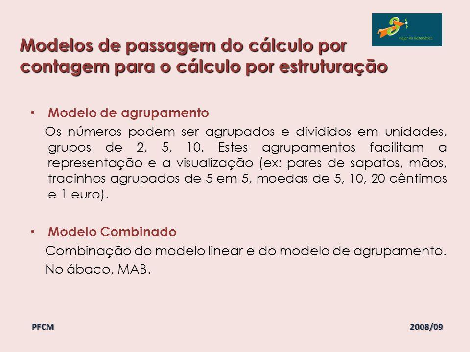 Modelo de agrupamento Os números podem ser agrupados e divididos em unidades, grupos de 2, 5, 10. Estes agrupamentos facilitam a representação e a vis