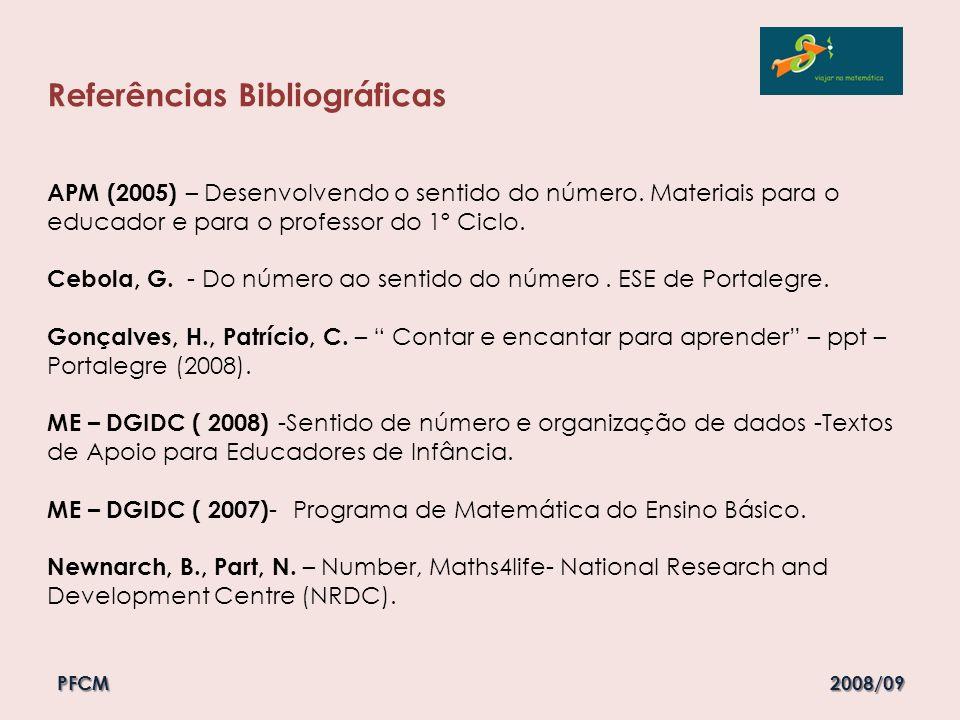 Referências Bibliográficas APM (2005) – Desenvolvendo o sentido do número. Materiais para o educador e para o professor do 1º Ciclo. Cebola, G. - Do n
